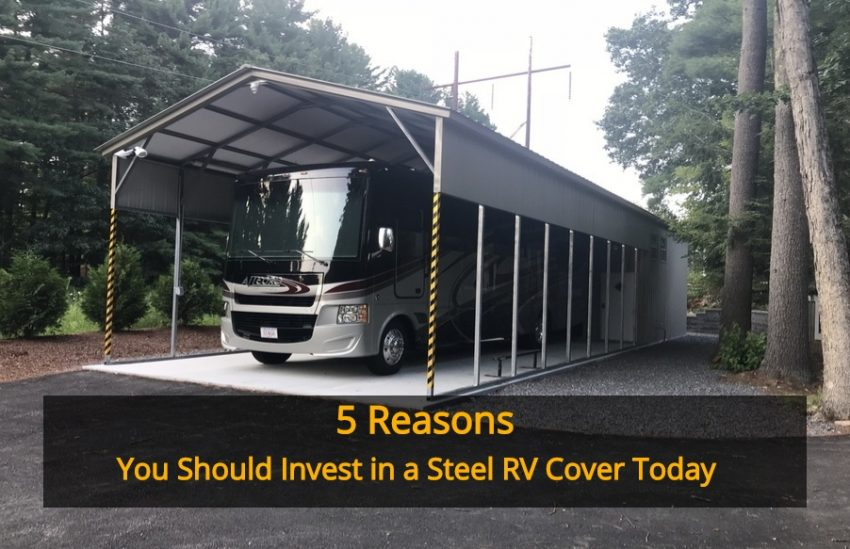 5 Reasons You Should Invest in a Steel RV Cover TODAY